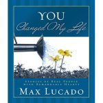 YOU Changed My Life By Max Lucado *review*