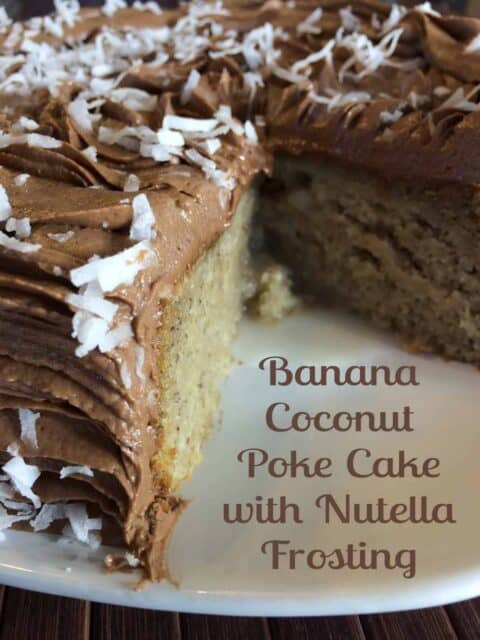 Banana Coconut Poke Cake with Nutella Frosting - A Sparkle of Genius
