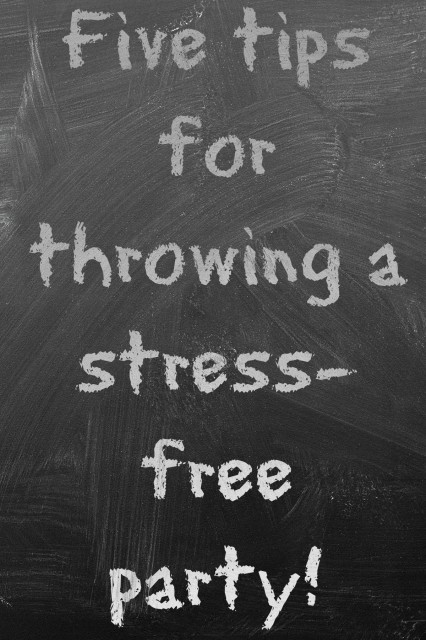 Five tips for throwing a stress-free party!