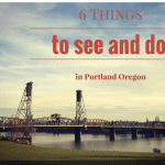 6 Things to See and Do In Portland Oregon