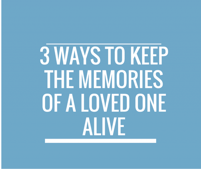 3 Ways to keep the Memories of a Loved