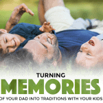 Turning Memories of Your Dad Into Traditions With Your Kids