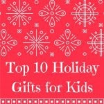 Top 10 Holiday Gifts for Kids