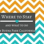 Where to Stay and What to do in Buena Park California