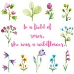 In a field of roses she was a wildflower Free Printable
