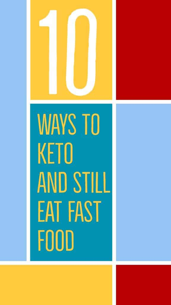 10 Tasty Ways to Keto When Eating Fast Food