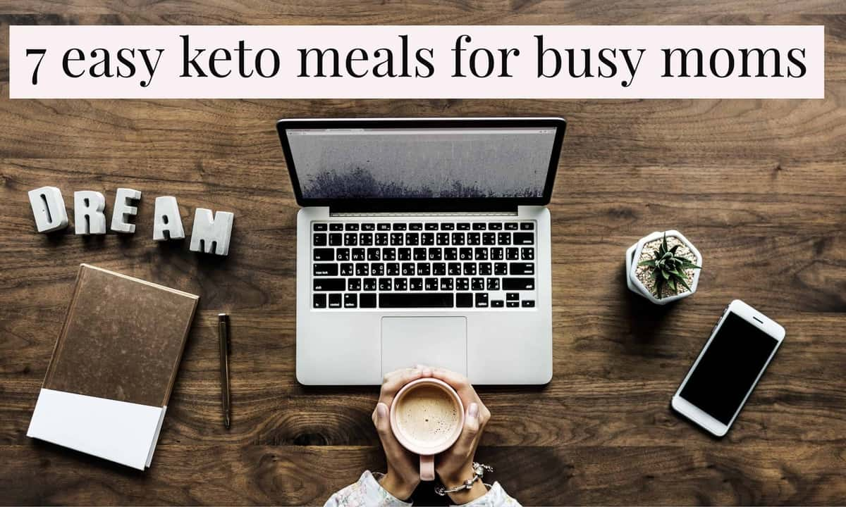 7 Easy Keto Meals For Busy Moms