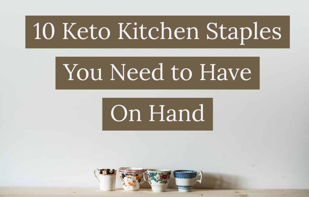 10 Keto Kitchen Staples You Need to Have On Hand