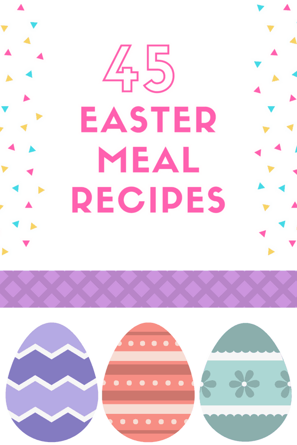 45 Easter Meal Recipes