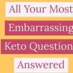 All Your Most Embarrassing Keto Questions Answered