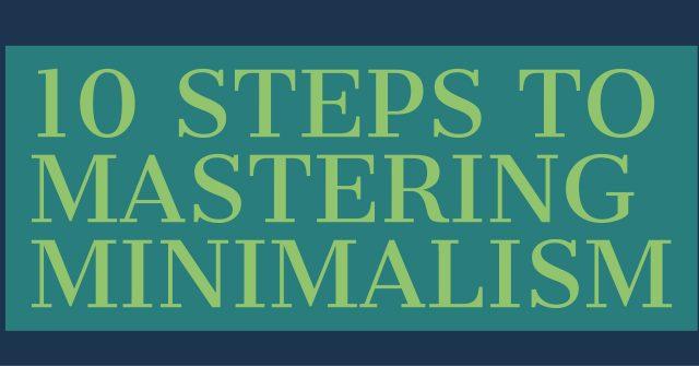 10 STEPS TO MASTERING MINIMALISM