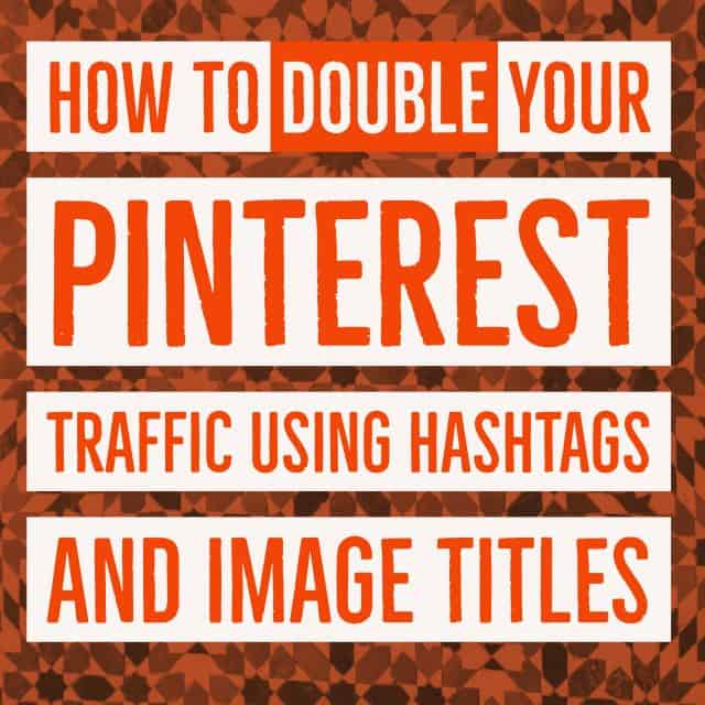 How to double your Pinterest Content Views using Hashtags and Image Titles