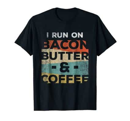 Keto T Shirt I Run On Bacon Butter And Coffee Ketones Tee